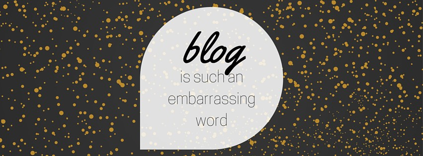 Blogging is kind of embarrassing