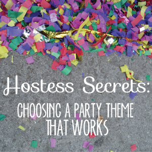 hostess secrets-choosing a party theme that works