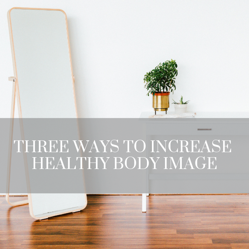Three Ways to Increase Healthy Body Image.png