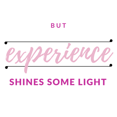 but experience shines shome light