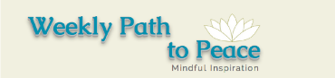 Check out this week's Weekly Path to Peace! Clickthe Logo above.