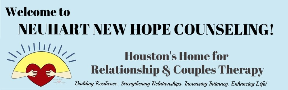 NEUHART NEW HOPE COUNSELING -- Houston's Home for Relationship & Couples Therapy   Building Resilience. Strengthening Relationships. Increasing Intimacy. Enhancing Life!