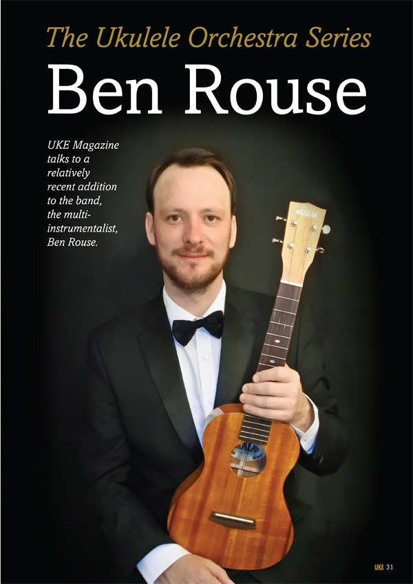 The series on Ukulele Orchestra of Great Britain members concludes with their youngest member, the brilliant Ben Rouse.