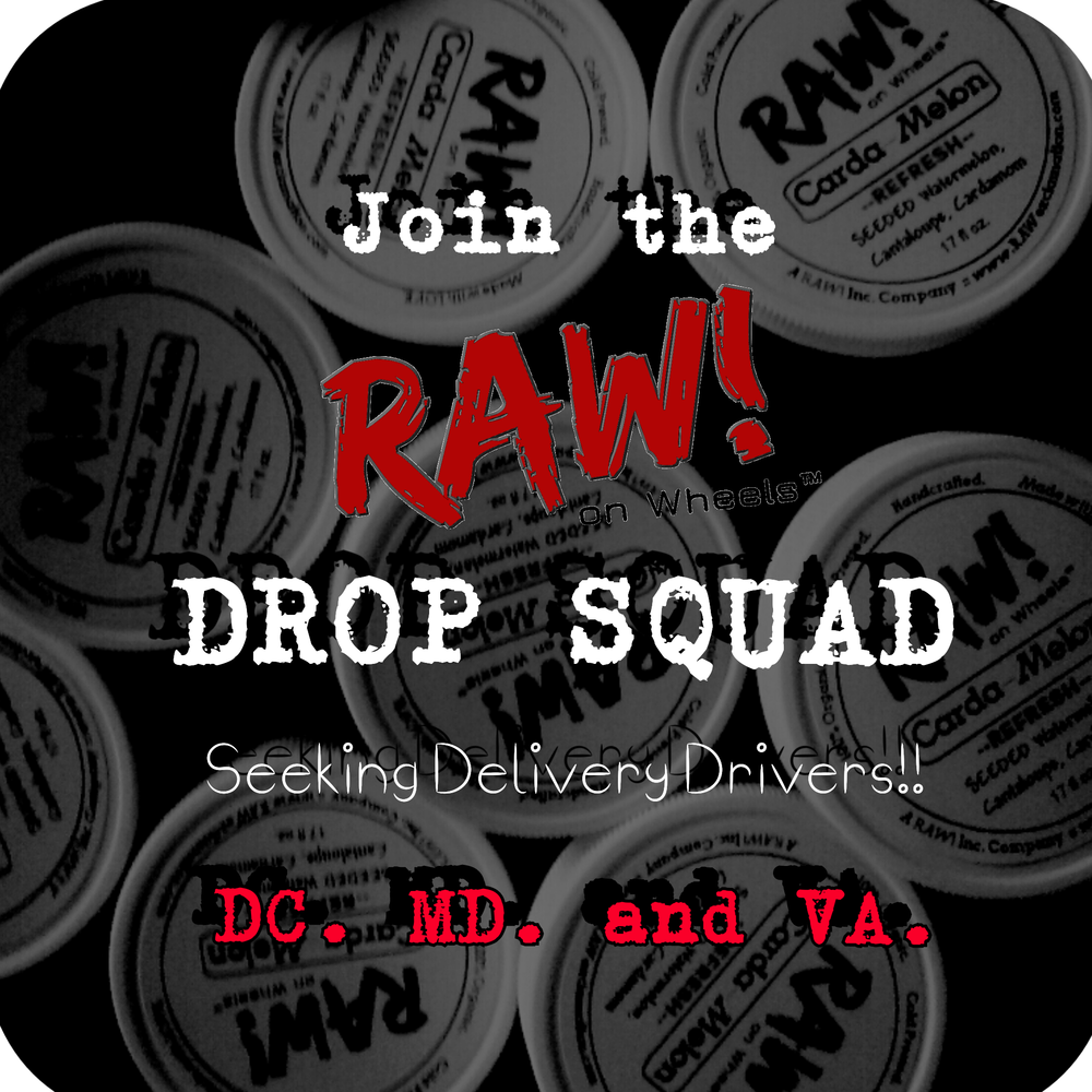 We're hiring! Join the RAW! Drop Squad!   RAW! is expanding the team in 2015 so that we can make our live plant based foods and juices even MORE accessible. We're seeking DELIVERY DRIVERS!    We are seeking individuals to cover early morning delivery shifts from (4am- 7am) or (630am - 10am) Monday, Wednesday, and/or Friday. Some on call weekend work may be available as well. Own car w/ valid license required. Must be 18 or older.   Also, seeking Drop Zone Attendants who are in charge of our pick-up locations and vending tables at farmers markets.   Email your resume, cover letter, and availability to community@rawexclamation.com with the subject 'RAW! Drop Squad Driver' or 'Drop Zone Attendant' to apply.