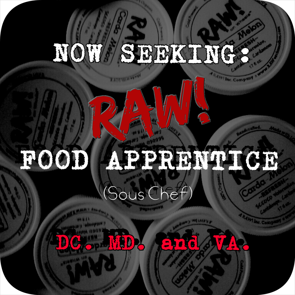 Would you like to be a RAW! Food Apprentice?   We are seeking a full time RAW! Food Apprentice (sous chef) to serve next to the RAW! Food Artist (executive chef).   Food Manager license required as you will be trained to lead the kitchen in the absence of our senior RAW! Food Artist. Creativity and a thirst for innovating healthy foods a plus!    There is unlimited growth potential for the right dedicated and COMMITED person willing to grow with us long term.     Email your resume, cover letter, and availability to community@rawexclamation.com with the subject 'RAW!  Food Apprentice' to apply. Serious inquiries only
