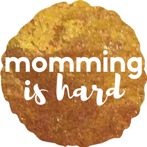 Momming is hard | a blog about motherhood & parenting