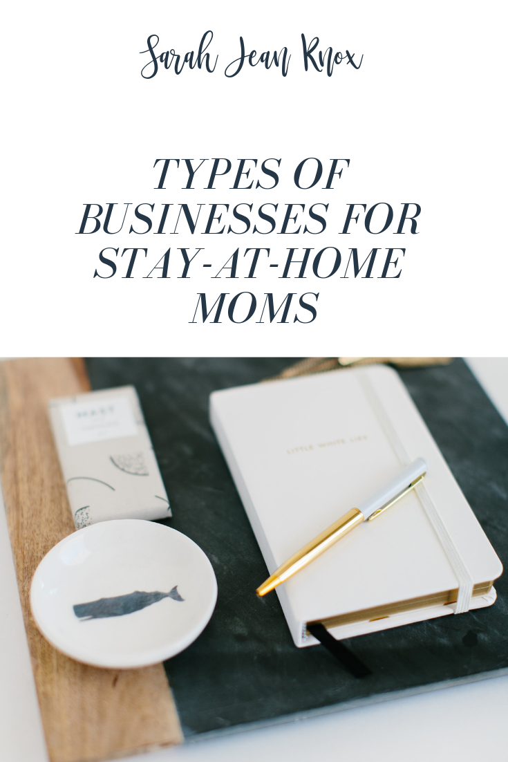Types of businesses for stay at home moms who want to earn money while raising their kids fulltime