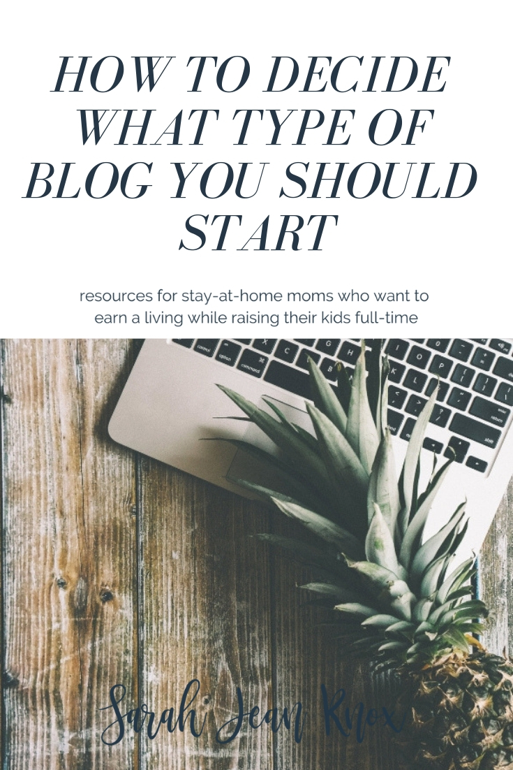 How to decide what type of blog you should start | Sarah Jean Knox makes resources for stay at home moms who want to build a business and earn an income while raising their kids fulltime