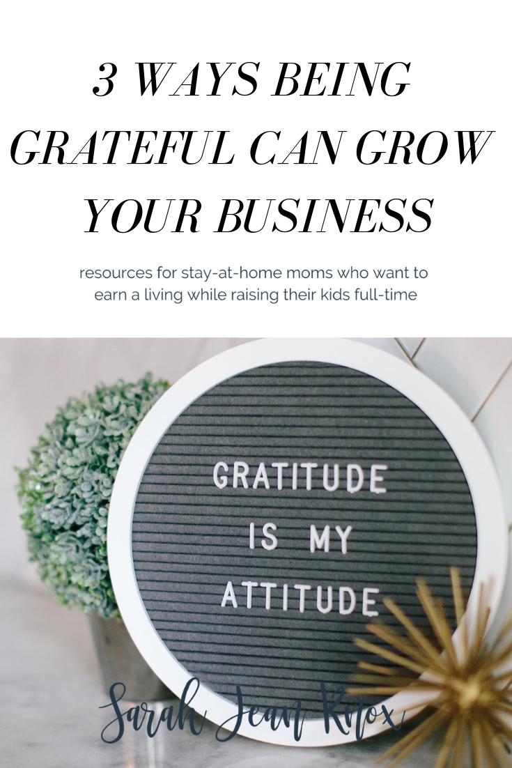 3 Ways Being Grateful Can Grow Your Business | Sarah Jean Knox creates resources for stay at home moms who want to build a business while raising their kids fulltime | gratitude, personal development, mompreneurship, goal planning, grow your business