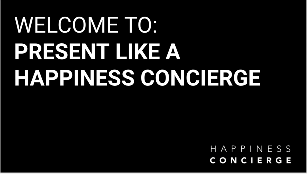 Present Like a Happiness Concierge