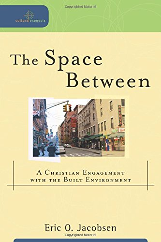 The Space Between: A Christian Engagement with the Built Environment