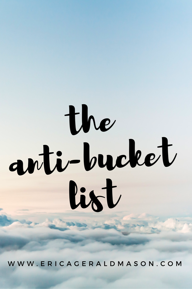 the anti bucket list