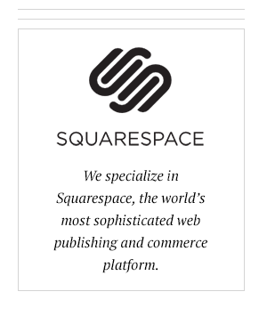 We specializing in  Squarespace , the world's most sophisticated web publishing and commerce platform.