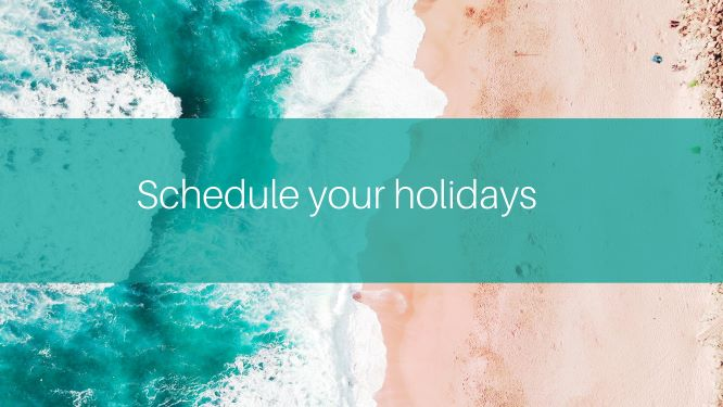 Schedule your holidays and enjoy them.jpg