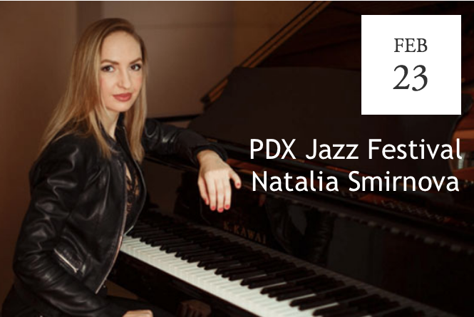 2019 PDX Jazz Festival presents Natalia Smirnova - Portland, OR