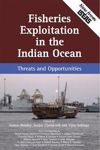 Fisheries Exploitation in the Indian Ocean: Threats and Opportunities. Edited by Dennis Rumley, Sanjay Chaturvedi and Vijay Sakhuja (ISEAS, 2009)