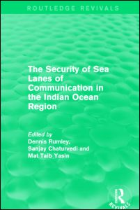 The Security of Sea Lanes of Communication in the Indian Ocean Region, co-edited by Dennis Rumley, Sanjay Chaturvedi and Mat Taib (Routledge, 2015)