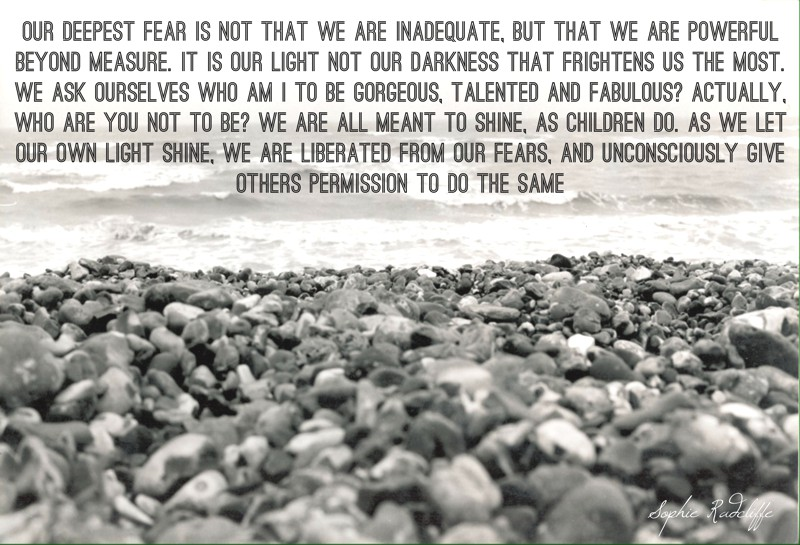 Our deepest fear is that we are