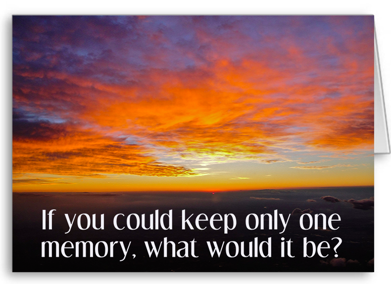 If you could keep only one memory, what would it be?