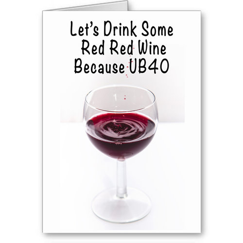 40th Birthday Card Lets Drink Some Red Red Wine Because UB40