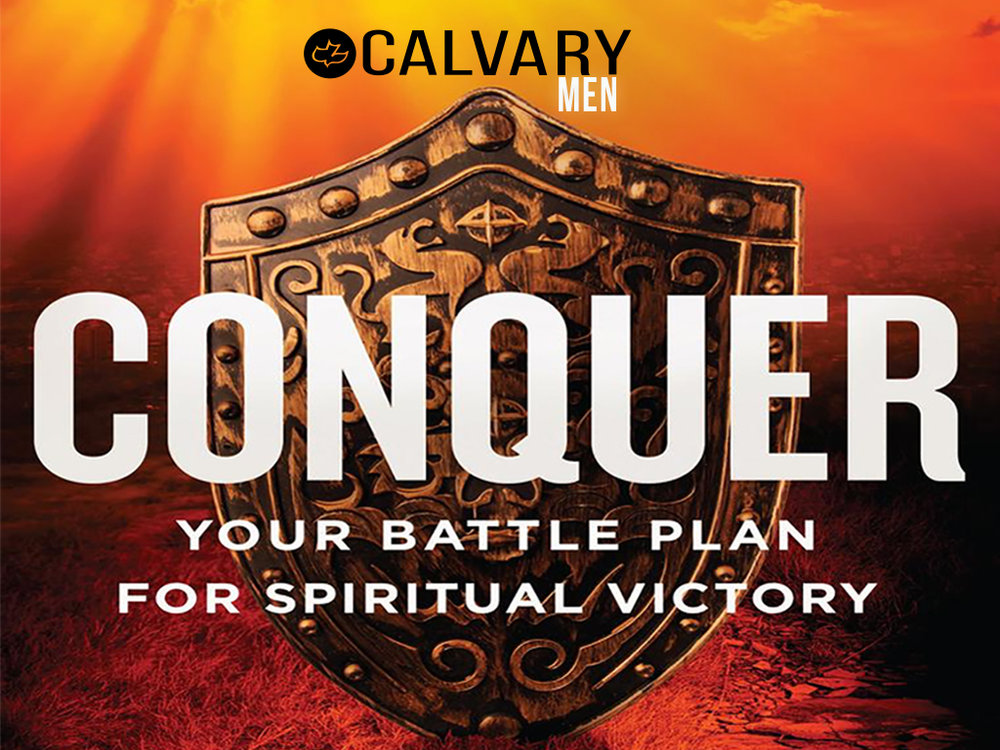 Conquer , a special 6-part video series, will be will be happening for Calvary Men on Tuesday nights from May 22 to June 26. Pastor Brent will host this series which was developed by Focus on the Family to equip men to be victorious in the battle to gain and maintain purity.    We're excited to be able to offer this practical teaching series to our men; we believe that God will use it mightily to strengthen the men and the marriages in our church. Workbooks will be available for purchase in the bookstore; more details will be coming your way soon!