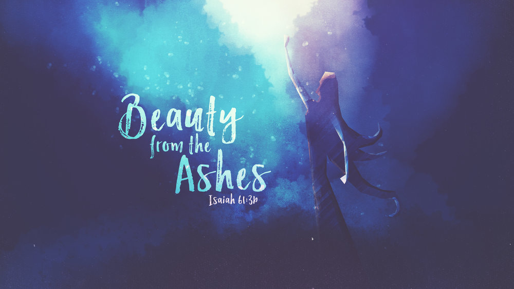 Beauty From The Ashes.JPG