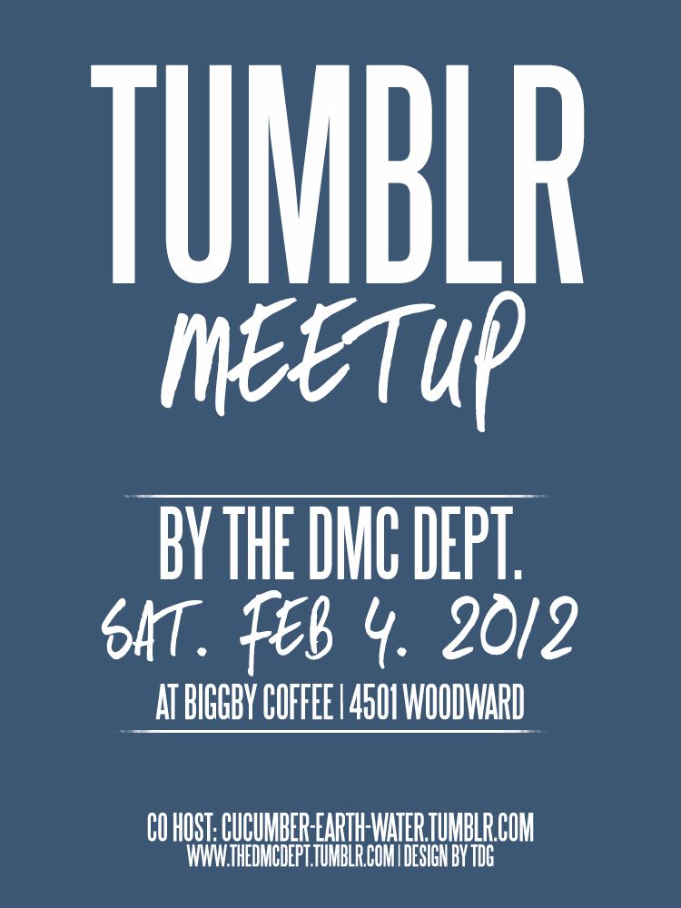 boobiesworld :      thedmcdept :        A meetup is a public event or gathering organized by Tumblr users who want to get to know other Tumblr users in person. As a result, TheDMCDeptinvites metro Detroit Tumblr users to attend our meetup on Saturday February 4, 2012 at Biggby Coffee on 4501 Woodward at 1:30pm.     If you are starting a new project or desiring to work with artists in different genres, this event is for you! Attendees will receive one FREE SPECIALTY DRINK OF THEIR CHOICE!     Don't forget to bring your demos, cd's, and business cards!        I will be there
