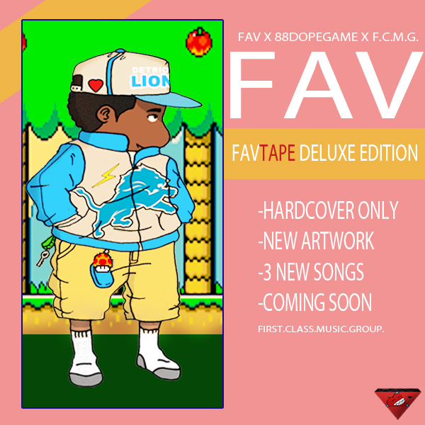 FAVTAPE DELUXE EDITION COMING SOON   -HARDCOVER ONLY   -NEW ARTWORK   -3 NEWSONGS   -COMING SOON   THIS PROJECT WILL BE HARDCOVER ONLY AND WILL BE ON A FIRST COME FIRST SERVE BASSES!!!!!!!!   THANK YOU-FAV