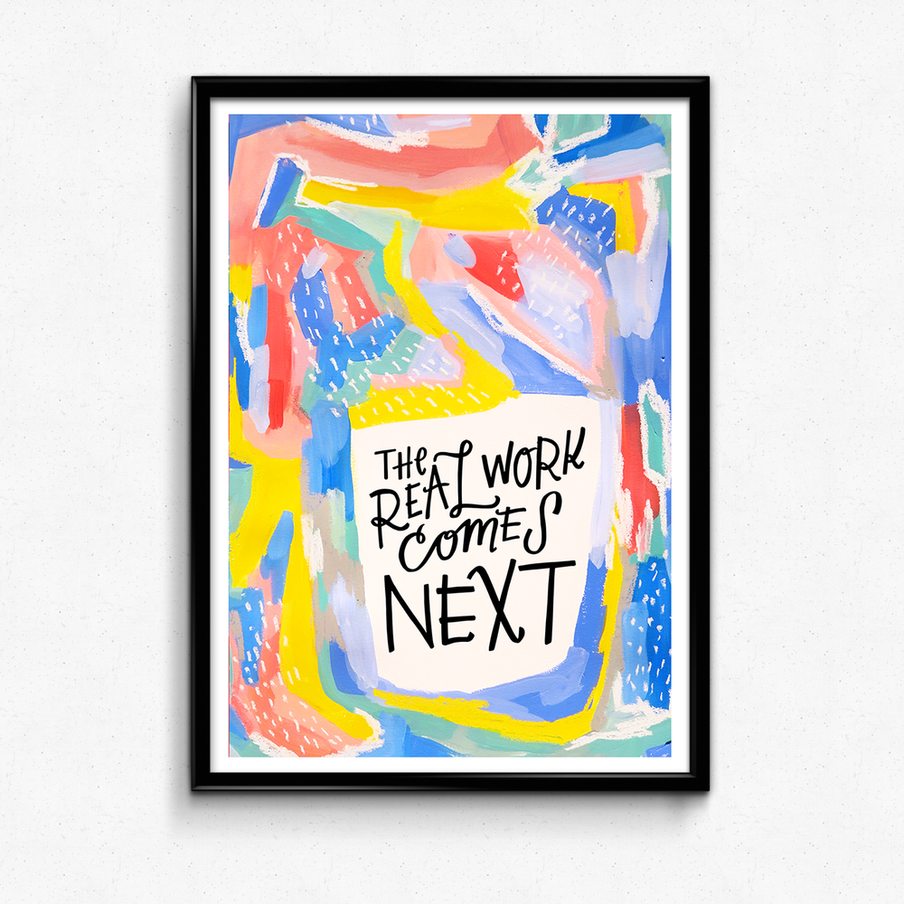 A friendly reminder to honor the real work that comes after the big, shiny day! $25 giclee print available at the Made Vibrant Art Shop.