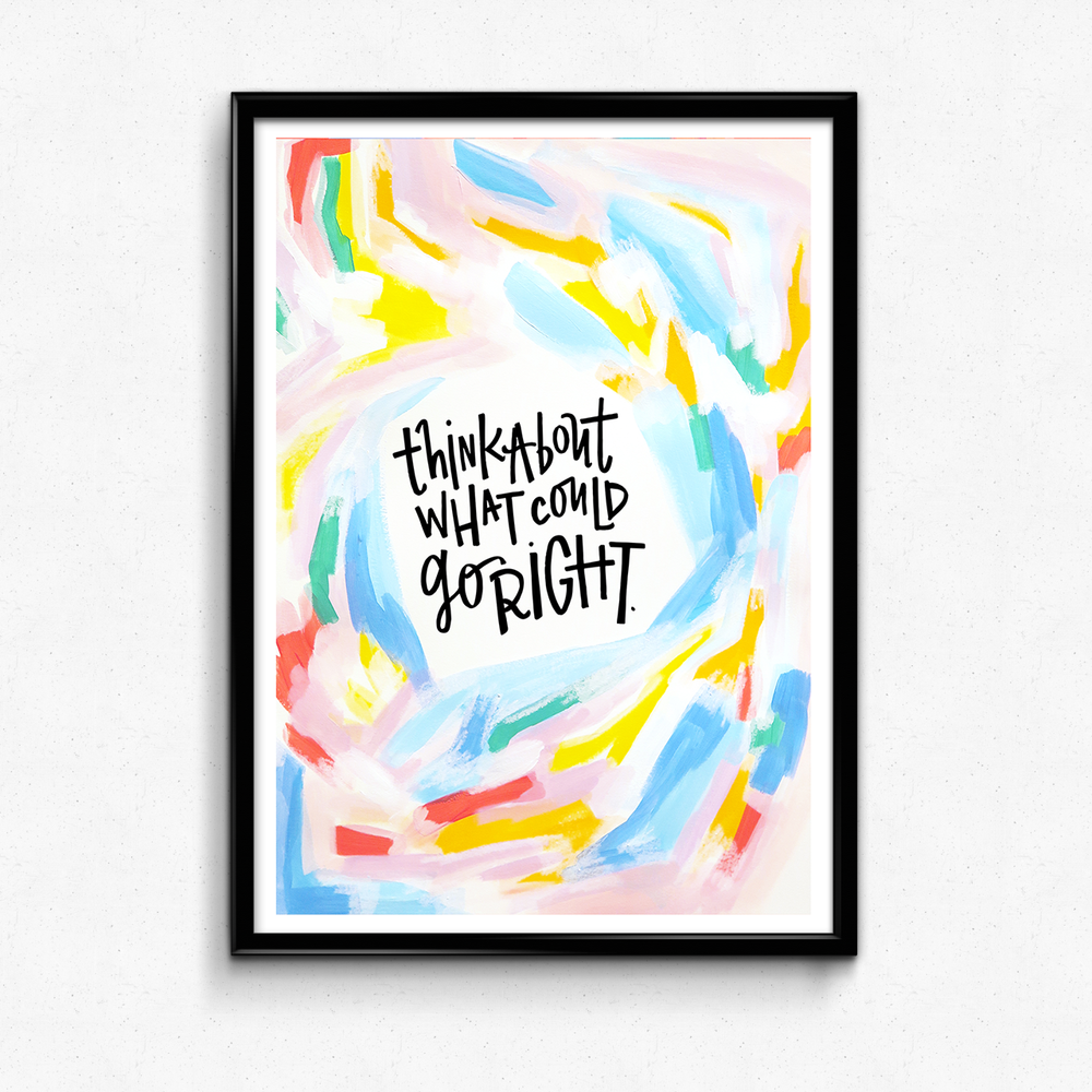A reminder to shift your focus on what could go right rather than what could go wrong! $25 giclee print available at the Made Vibrant Art Shop!