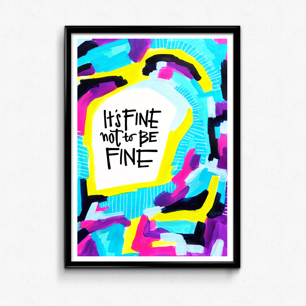 "A friendly reminder to be honest about how you feel, even if that's less than ""fine."" $25 giclee print available at the Made Vibrant Art Shop!"