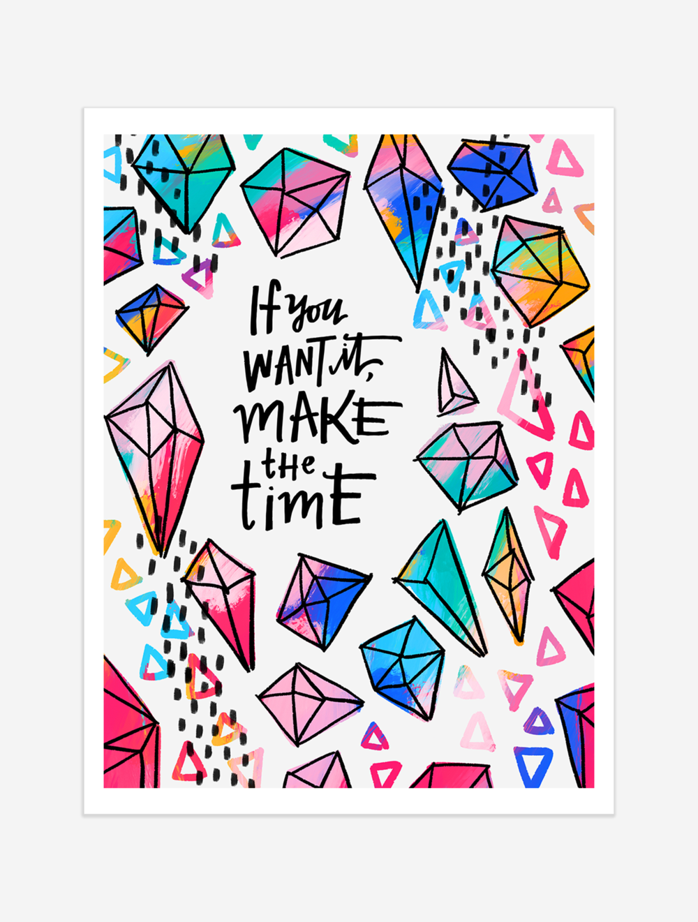 A friendly reminder that you don't just find time, you MAKE time! $25 giclee print available at the Made Vibrant Art Shop.