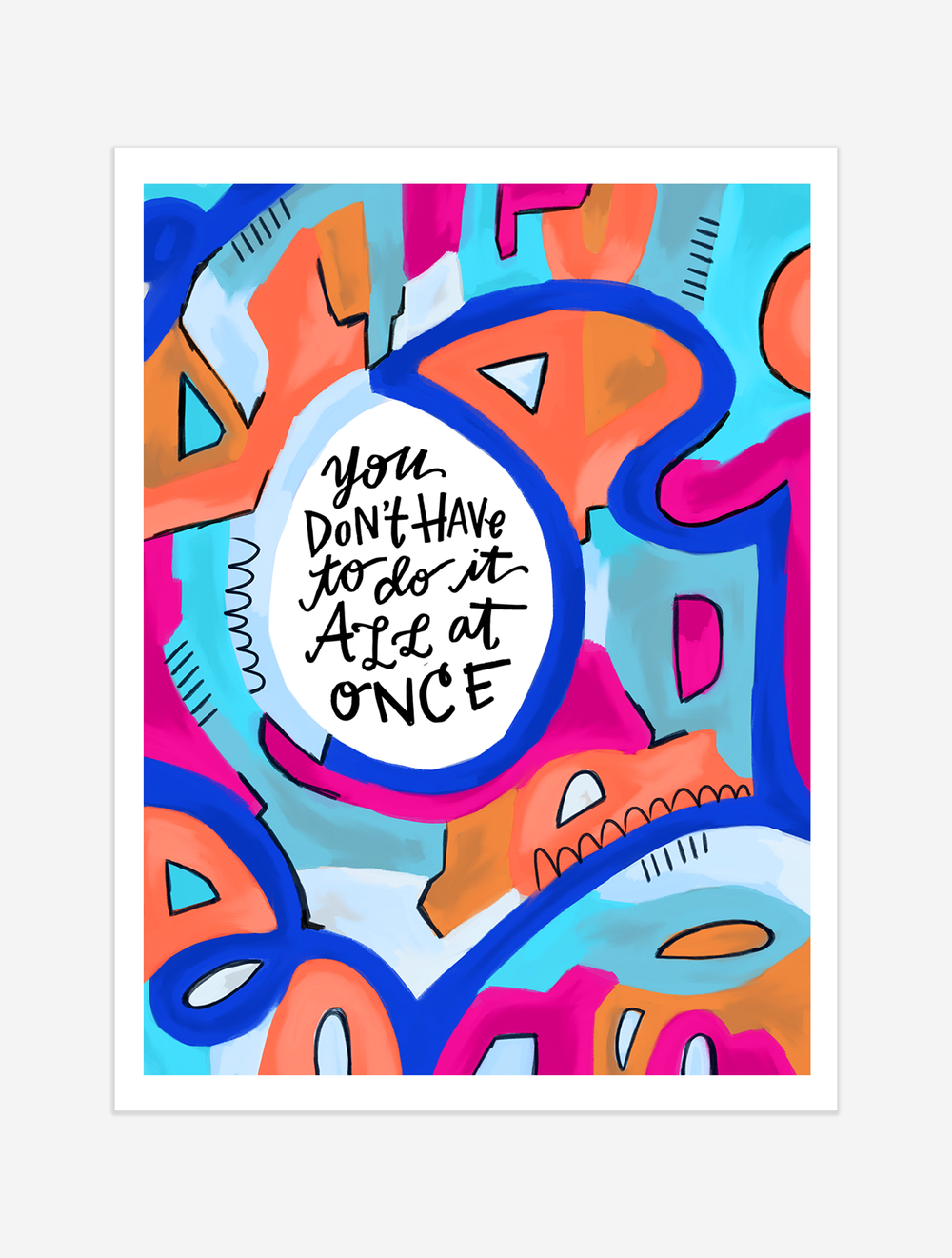 A friendly reminder that you can do anything, but you can't do everything. $25 giclee print available at the Made Vibrant Art Shop.