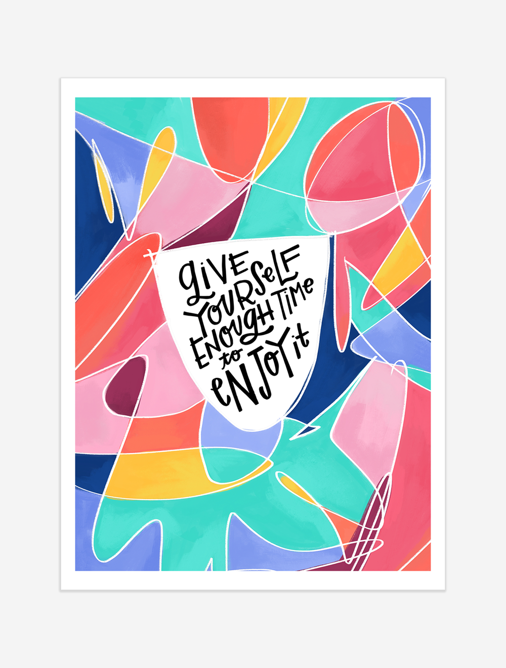 Give yourself the space you need to actually enjoy whatever it is you're doing. $25 giclee print available at the Made Vibrant Art Shop.