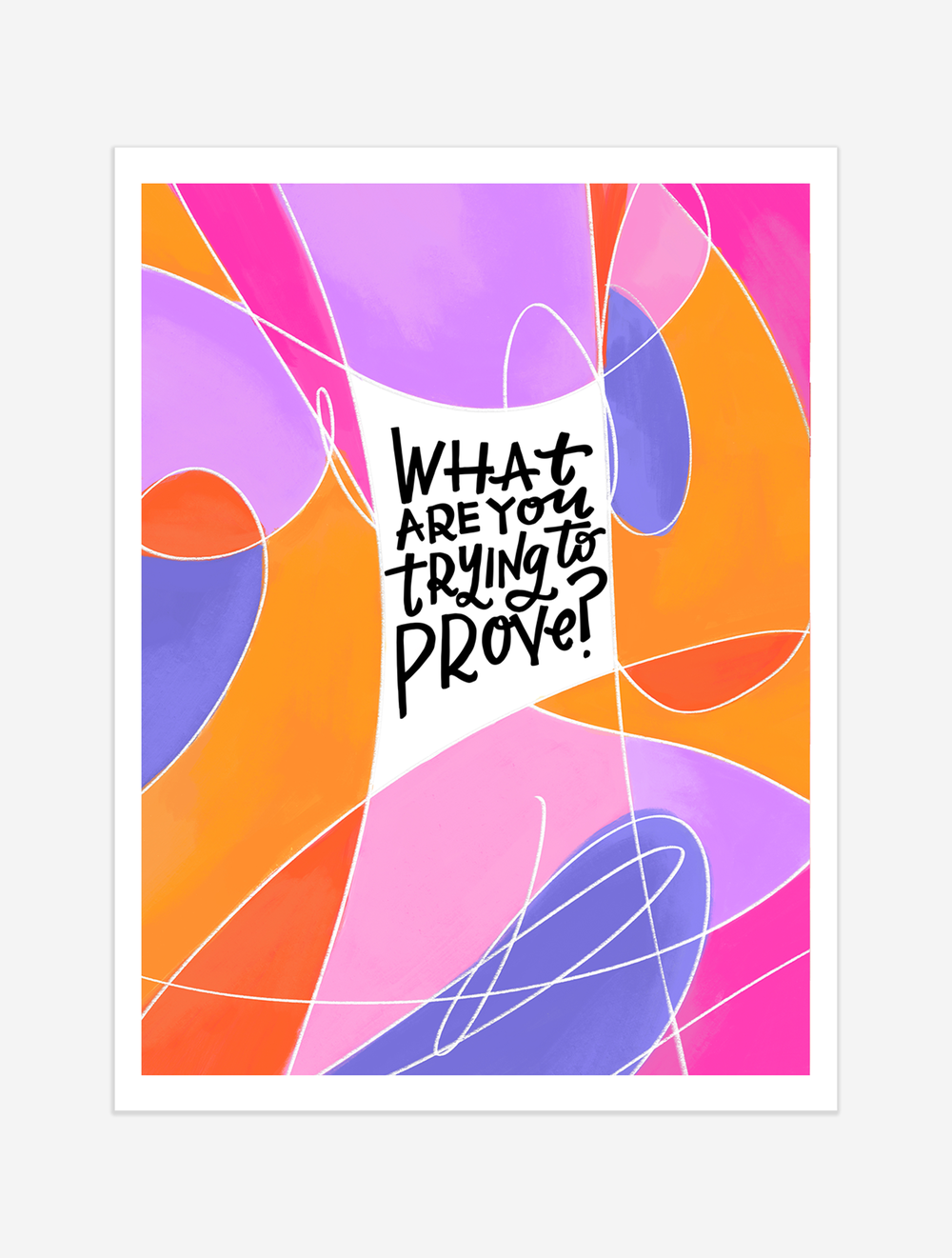 A reminder to consider what you're trying to learn rather than what you're trying to prove. $25 giclee print available at the Made Vibrant Art Shop.