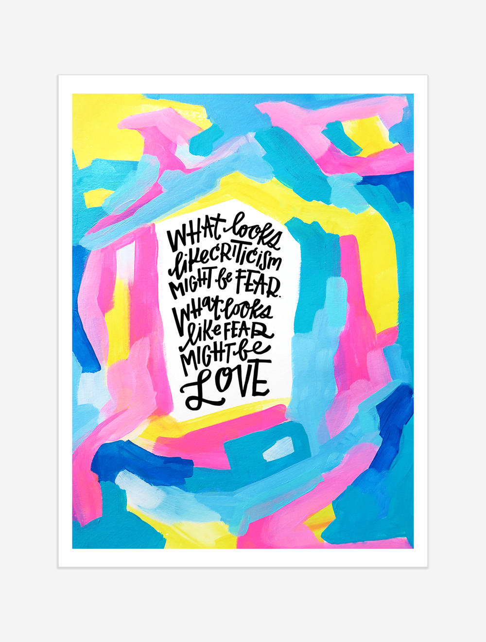 A reminder that the criticism you receive might be coming from a place of fear because of their love for you. $25 giclee print available at the Made Vibrant Art Shop.