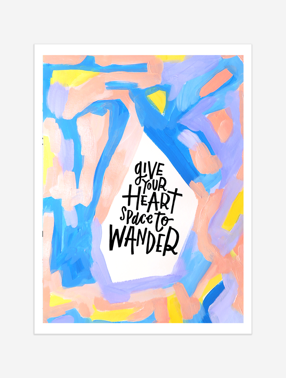 A reminder to take time in all the DOING and the accomplishing and the pursuing, and give your heart some space to wander. $25 giclee print available at the Made Vibrant Art Shop.