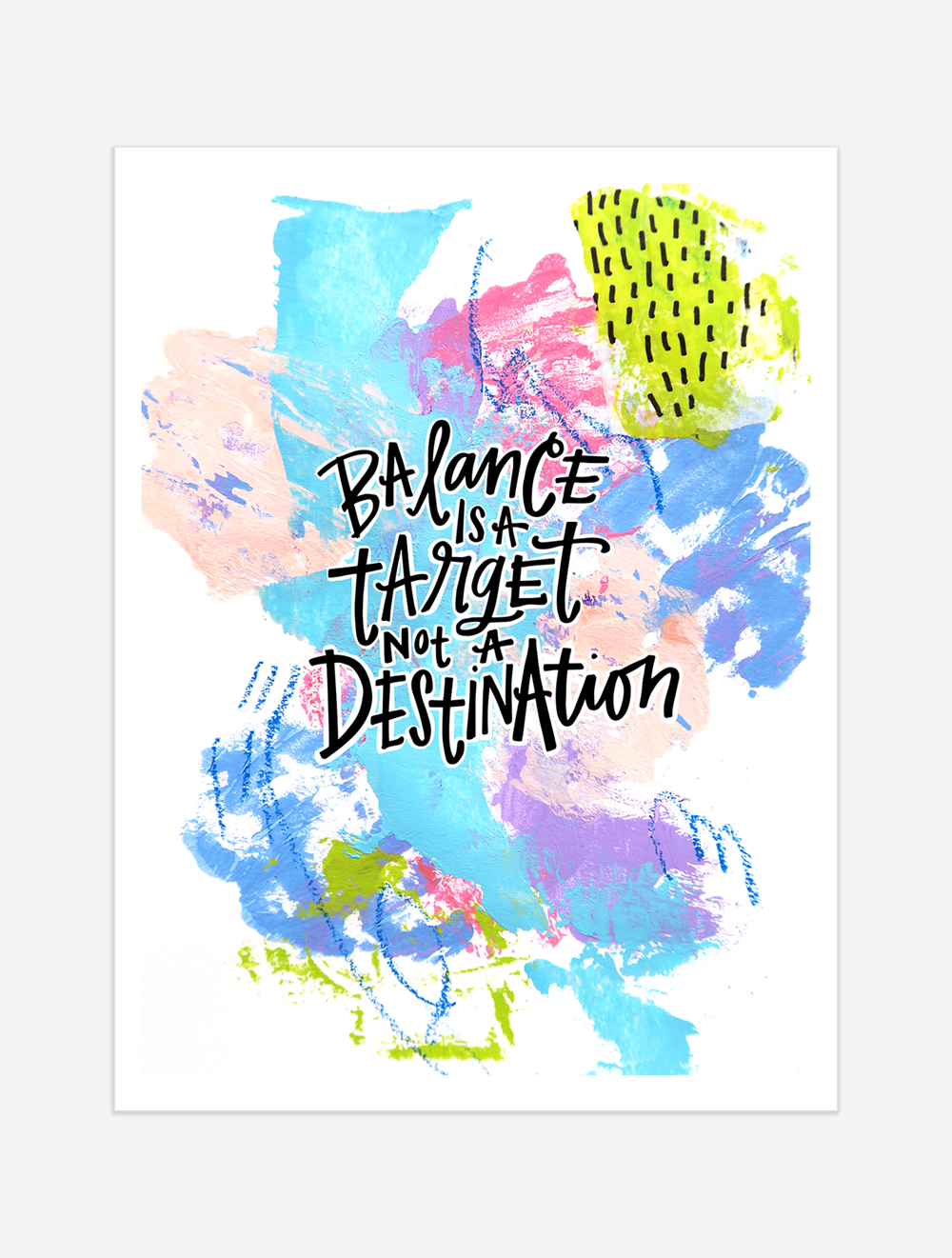 A reminder that balance isn't a destination, but something to aim for. $25 giclee print available at the Made Vibrant Art Shop.
