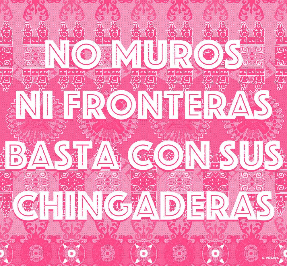 No Muros Ni Fronteras, Basta Con Sus Chingaderas, 2017
