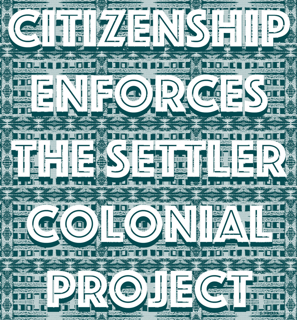 Citizenship Enforces the Settler Colonial Project, October 2017