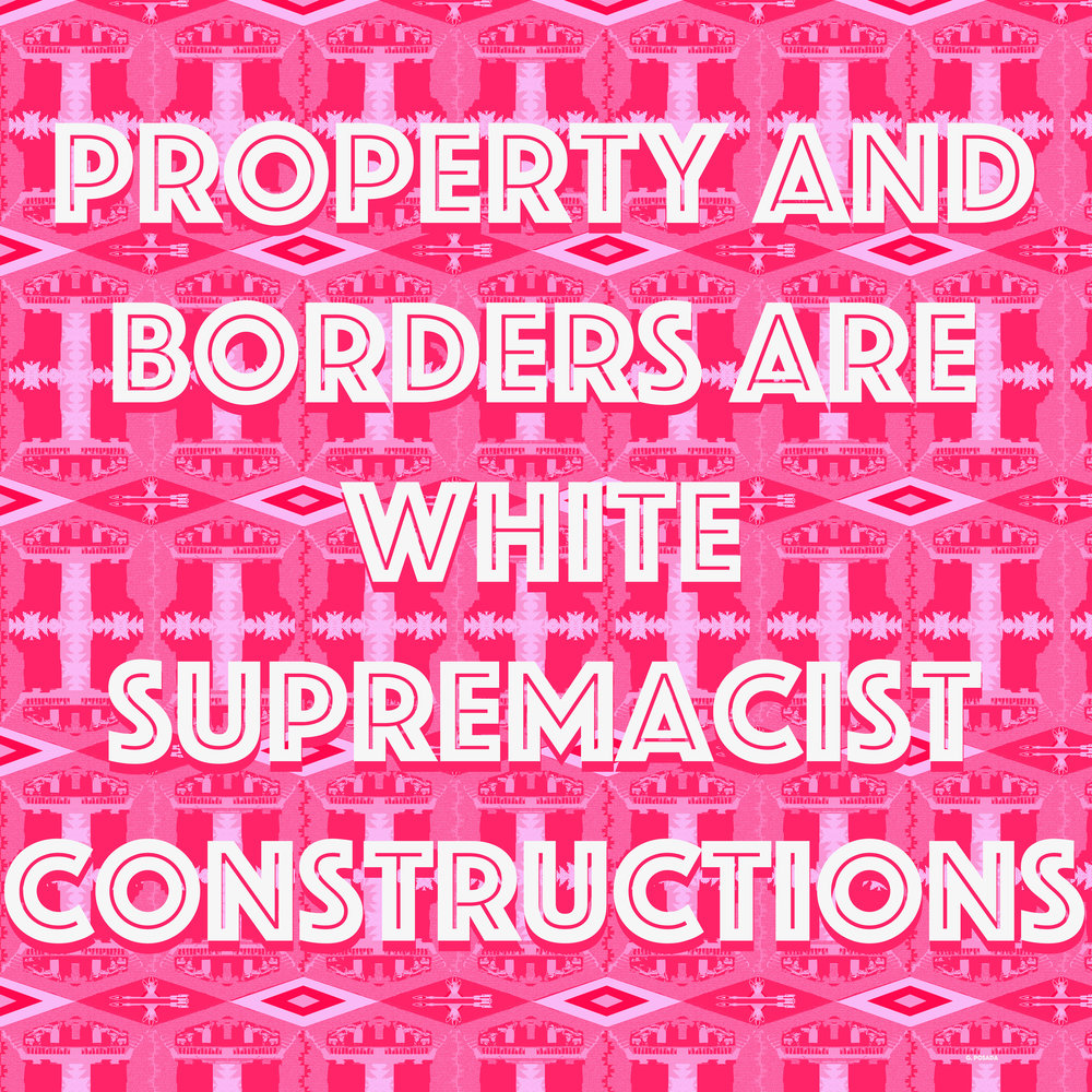 Property and Borders are White Supremacist Constructions, October 2017