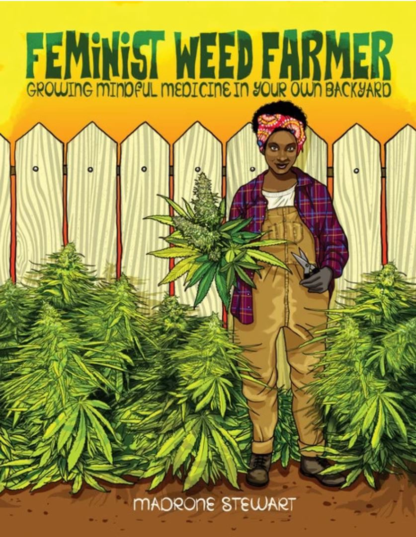 Feminist Weed Farmer  by Madrone Stewart.