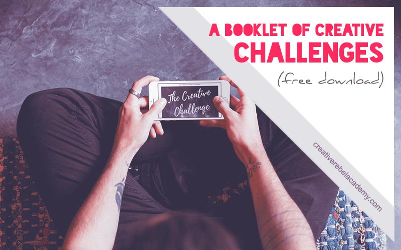 The Creative Challenge booklet via the creative rebel community.