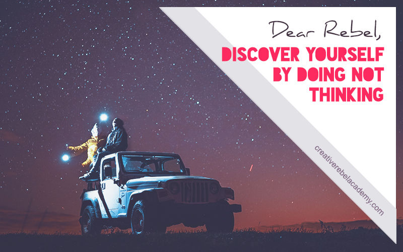 dear rebel discover yourself by doing
