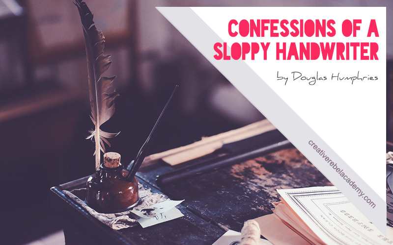 Confessions of a Sloppy Handwriter