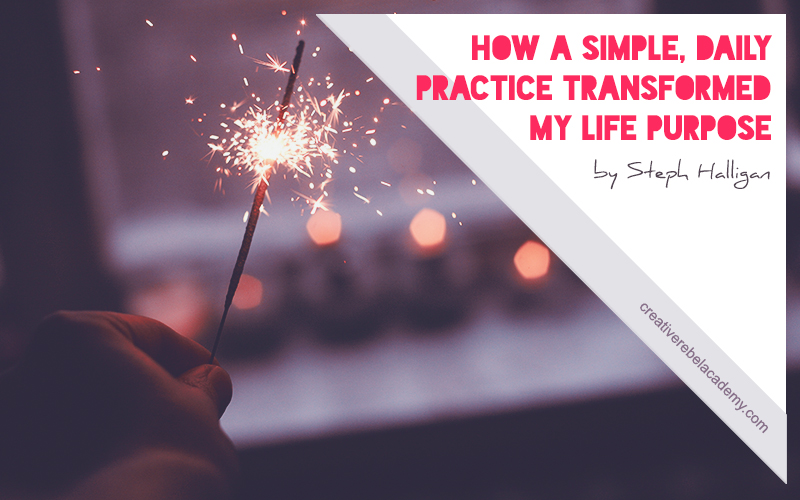 How One Simple Daily Practice Transformed My Life Purpose by Steph Halligan