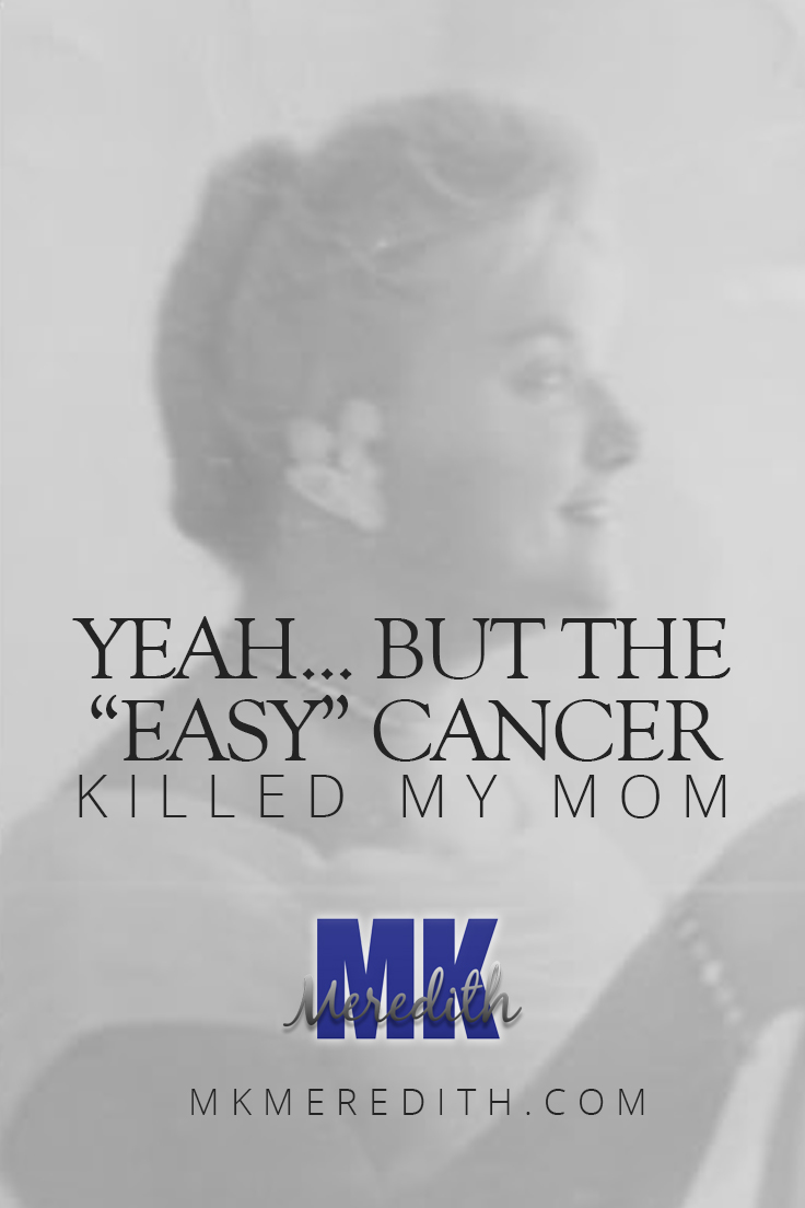 Yeah...But the Easy Cancer Killed My Mom.jpg