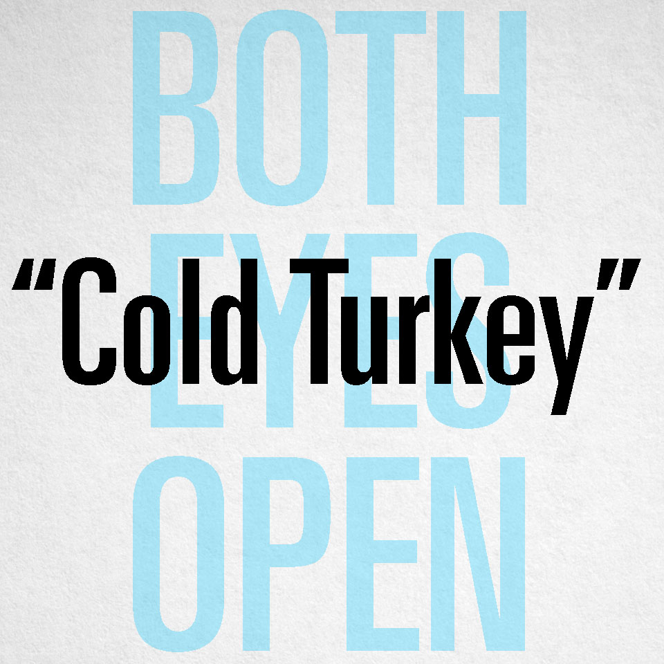 """Cold Turkey"""