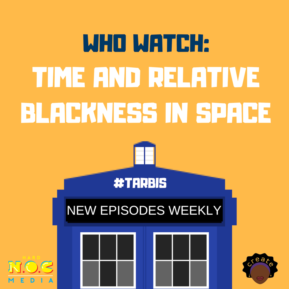 Who Watch: Time and Relative Blackness in Space   Hosted by Robyn Jordan, Bayana Davis, and Constance Gibbs, TARBIS is a Doctor Who aftershow podcast, where we recap recent episodes of Doctor Who and give our thoughts on the travels of Team TARDIS. Learn our thoughts on the latest seasons of the show, go in-depth with us about the Black characters of the series, and try not to get a headache as we try to parse out the finer details of time travel.