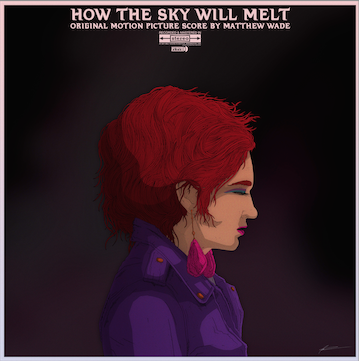 "MATTHEW WADE / ""HOW THE SKY WILL MELT: ORIGINAL MOTION PICTURE SCORE"" / 2015 recorded by Matthew Wade in Los Angeles and Boise / mixed & mastered by Jacob Kinch in Seattle stream on Spotify and Soundcloud/ buy on Amazon or iTunes"